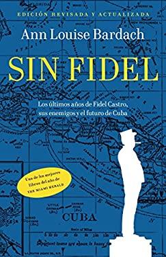 Sin Fidel: Una Muerte Anunciada En Miami, La Habana y Washington 9780307947758