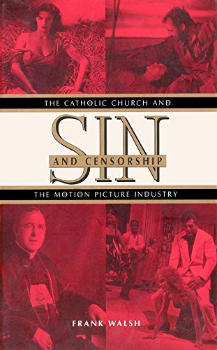 Sin and Censorship: The Catholic Church and the Motion Picture Industry 9780300063738