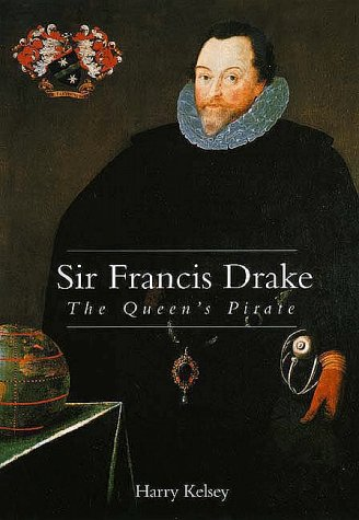 Sir Francis Drake: The Queens Pirate 9780300071825