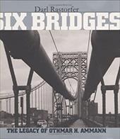 Six Bridges: The Legacy of Othmar H. Ammann - Rastorfer, Darl