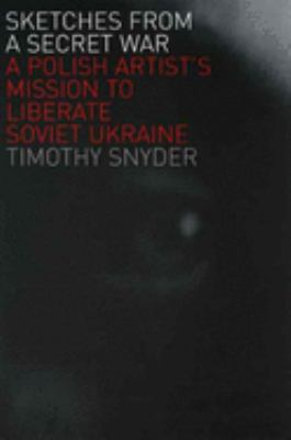 Sketches from a Secret War: A Polish Artist's Mission to Liberate Soviet Ukraine 9780300125993