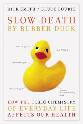 Slow Death by Rubber Duck: How the Toxic Chemistry of Everyday Life Affects Our Health 9780307397126