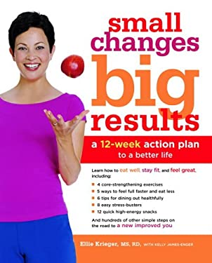 Small Changes, Big Results: A 12-Week Action Plan to a Better Life 9780307335876