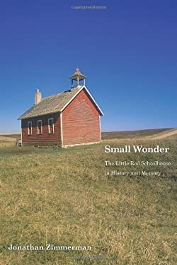 Small Wonder: The Little Red Schoolhouse in History and Memory 9780300123265