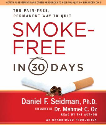 Smoke-Free in 30 Days: The Pain-Free, Permanent Way to Quit 9780307714794