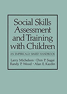 Social Skills Assessment and Training with Children: An Empirically Based Handbook 9780306412349