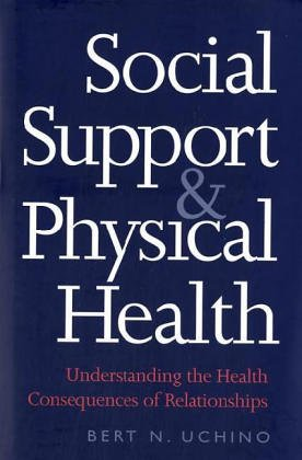 Social Support and Physical Health: Understanding the Health Consequences of Relationships 9780300102185