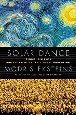Solar Dance: Genius, Forgery and the Crisis of Truth in the Modern Age 9780307398598