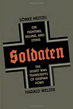 Soldaten: On Fighting, Killing, and Dying 9780307958129