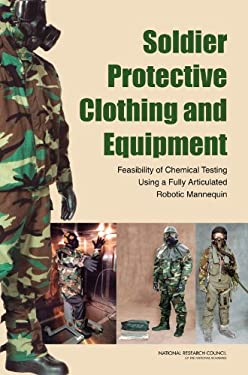 Soldier Protective Clothing and Equipment: Feasibility of Chemical Testing Using a Fully Articulated Robotic Mannequin 9780309109338