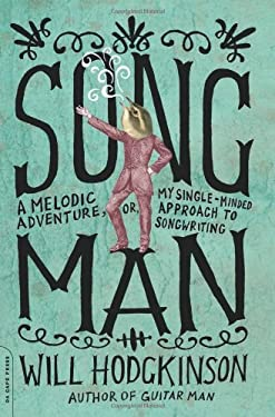 Song Man: A Melodic Adventure, Or, My Single-Minded Approach to Songwriting 9780306815812