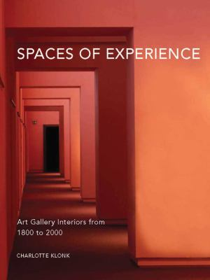 Spaces of Experience: Art Gallery Interiors from 1800 to 2000 9780300151961