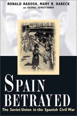 Spain Betrayed: The Soviet Union in the Spanish Civil War 9780300089813