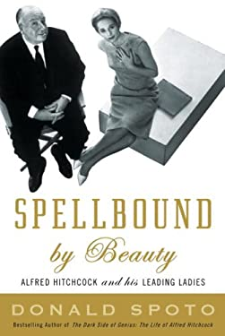 Spellbound by Beauty: Alfred Hitchcock and His Leading Ladies 9780307351302