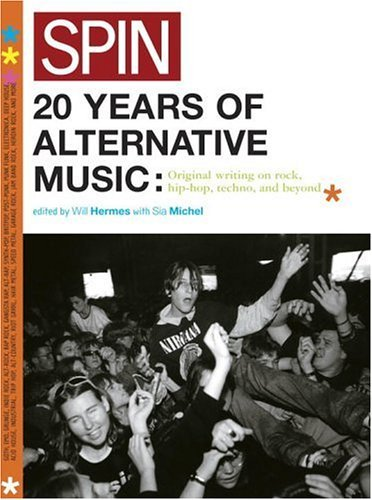 Spin: 20 Years of Alternative Music: Original Writing on Rock, Hip-Hop, Techno, and Beyond 9780307236623