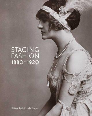 Staging Fashion, 1880-1920: Jane Hading, Lily Elsie, Billie Burke 9780300181135