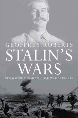 Stalin's Wars: From World War to Cold War, 1939-1953 9780300112047