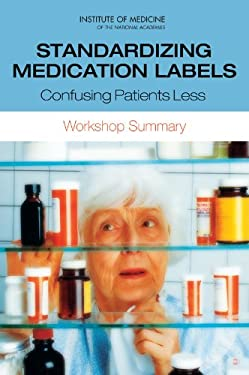 Standardizing Medication Labels: Confusing Patients Less, Workshop Summary 9780309115292