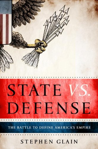 State vs. Defense: The Battle to Define America's Empire 9780307408419