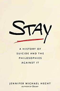 Stay: A History of Suicide and the Philosophies Against it 9780300186086