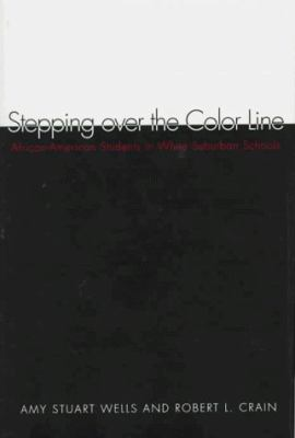Stepping Over the Color Line: African-American Students in White Suburban Schools 9780300067606