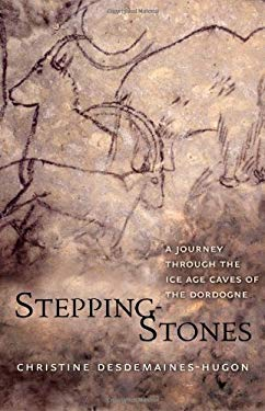 Stepping-Stones: A Journey Through the Ice Age Caves of the Dordogne 9780300152661