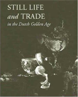 Still Life and Trade in the Dutch Golden Age 9780300100389