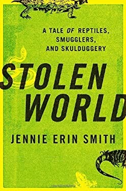 Stolen World: A Tale of Reptiles, Smugglers, and Skulduggery 9780307381477