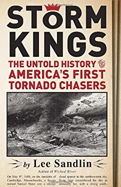 Storm Kings: The Untold History of America's First Tornado Chasers 9780307378521