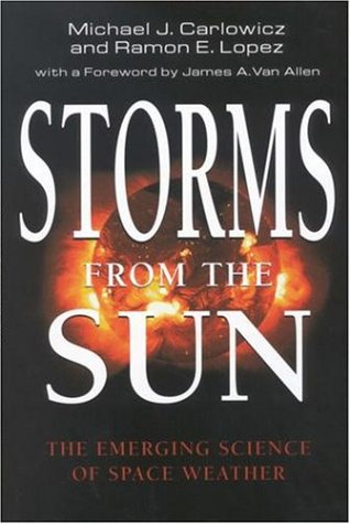 Storms from the Sun: The Emerging Science of Space Weather 9780309076425