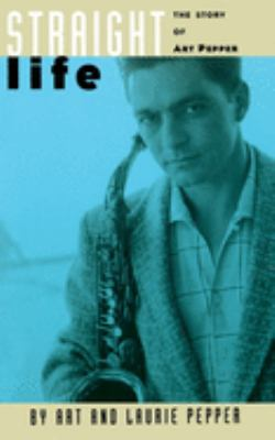 Straight Life: The Story of Art Pepper 9780306805585