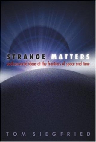 Strange Matters: Undiscovered Ideas at the Frontiers of Space and Time 9780309084079