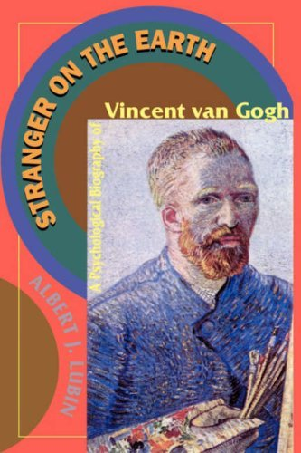 Stranger on the Earth: A Psychological Biography of Vincent Van Gogh 9780306807268