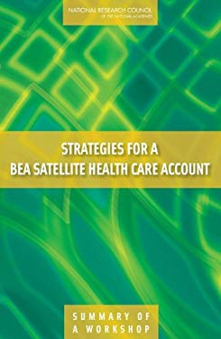 Strategies for a Bea Satellite Health Care Account: Summary of a Workshop 9780309127172