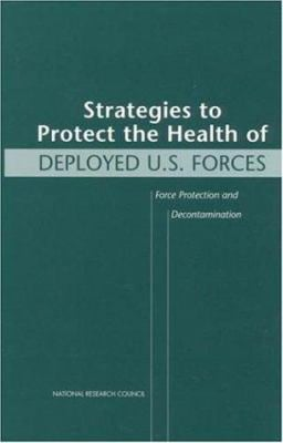Strategies to Protect the Health of Deployed U.S. Forces: Force Protection and Decontamination 9780309067935