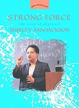 Strong Force: The Story of Physicist Shirley Ann Jackson 9780309095532