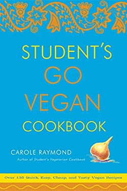 Student's Go Vegan Cookbook: Over 135 Quick, Easy, Cheap, and Tasty Vegan Recipes 9780307336538
