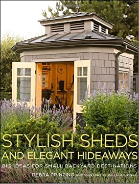 Stylish Sheds and Elegant Hideaways: Big Ideas for Small Backyard Destinations 9780307352910