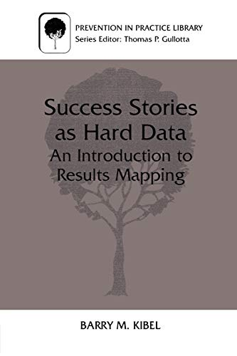 Success Stories as Hard Data: An Introduction to Results Mapping 9780306460722