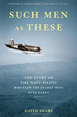 Such Men as These: The Story of the Navy Pilots Who Flew the Deadly Skies Over Korea 9780306818516