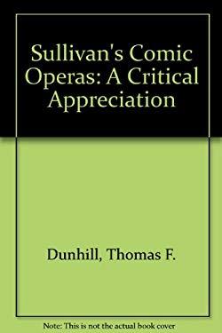 Sullivan's Comic Operas: A Critical Appreciation 9780306760808