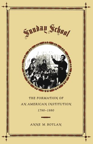 Sunday School: The Formation of an American Institution, 1790-1880 9780300048148