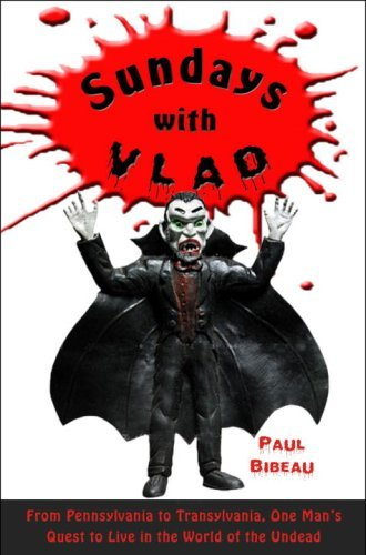 Sundays with Vlad: From Pennsylvania to Transylvania, One Man's Quest to Live in the World of the Undead 9780307352781