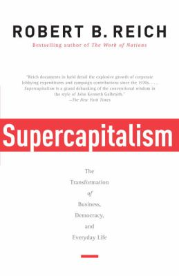 Supercapitalism: The Transformation of Business, Democracy, and Everyday Life 9780307277992