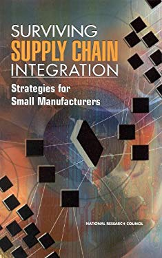 Surviving Supply Chain Integration: Strategies for Small Manufacturers 9780309068789