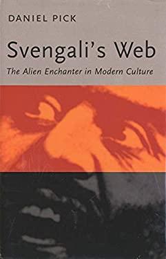 Svengalis Web: The Alien Enchanter in Modern Culture 9780300082043