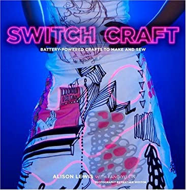 Switch Craft: Battery-Powered Crafts to Make and Sew 9780307395443