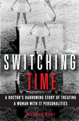 Switching Time: A Doctor's Harrowing Story of Treating a Woman with 17 Personalities 9780307382665