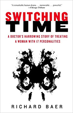 Switching Time: A Doctor's Harrowing Story of Treating a Woman with 17 Personalities 9780307382672