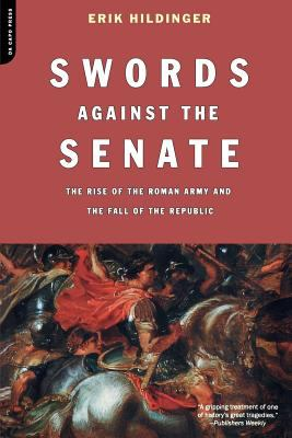 Swords Against the Senate: The Rise of the Roman Army and the Fall of the Republic 9780306812798